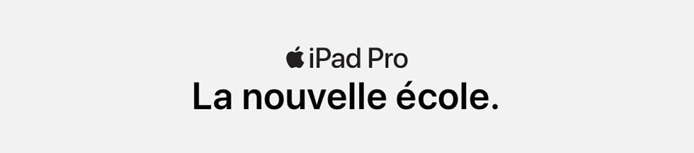 iPad Pro. La nouvelle école.