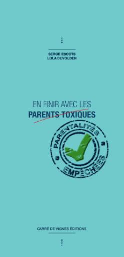 Couverture de l'ouvrage En finir avec les parents toxiques : Parentalités empêchées